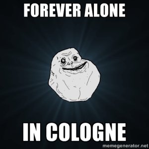 Forever alone in Cologne